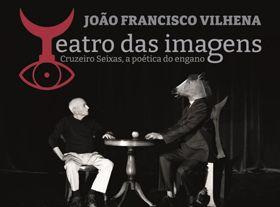 """Exposição """"Teatro das Imagens. Cruzeiro Seixas, a poética do engano"""" de João Francisco Vilhena"""